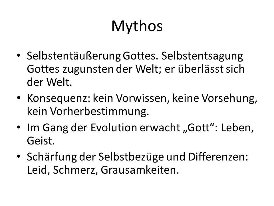 Mythos Selbstentäußerung Gottes. Selbstentsagung Gottes zugunsten der Welt; er überlässt sich der Welt. Konsequenz: kein Vorwissen, keine Vorsehung, k