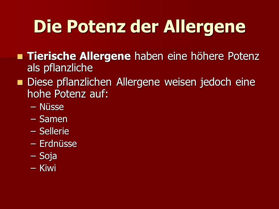 Die Potenz der Allergene Tierische Allergene haben eine höhere Potenz als pflanzliche Tierische Allergene haben eine höhere Potenz als pflanzliche Die