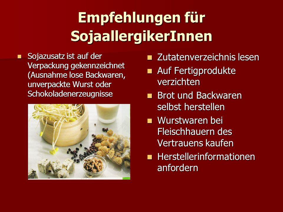 Empfehlungen für SojaallergikerInnen Sojazusatz ist auf der Verpackung gekennzeichnet (Ausnahme lose Backwaren, unverpackte Wurst oder Schokoladenerze
