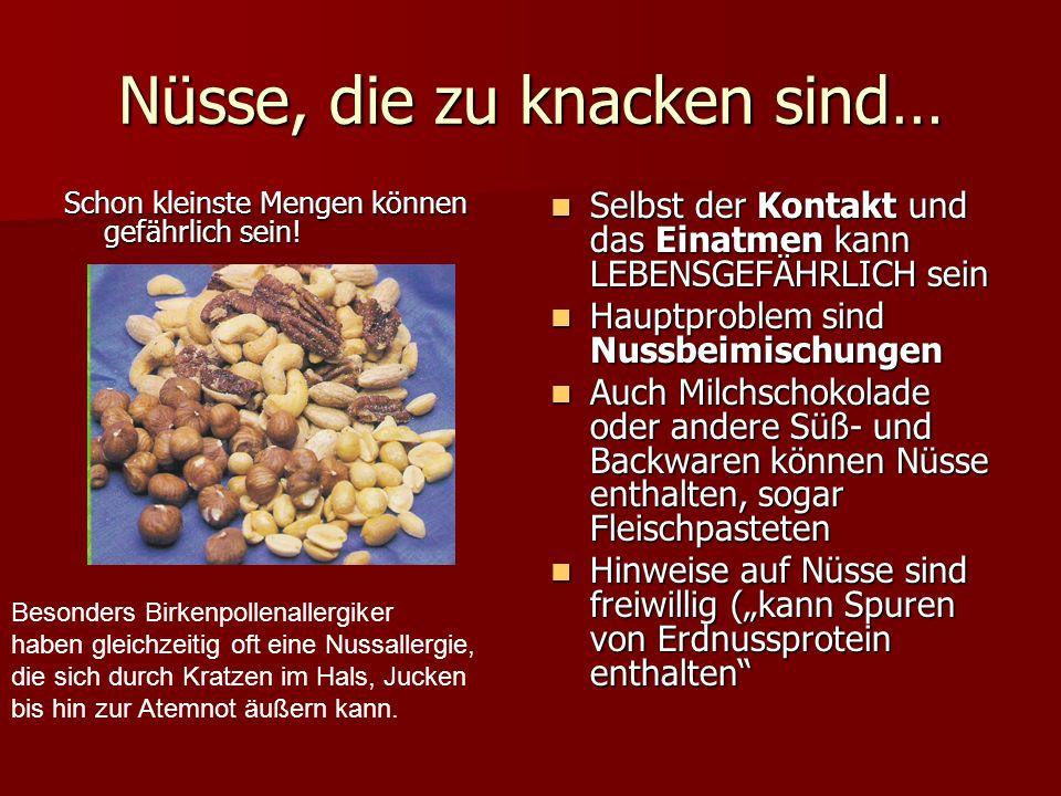 Nüsse, die zu knacken sind… Schon kleinste Mengen können gefährlich sein! Selbst der Kontakt und das Einatmen kann LEBENSGEFÄHRLICH sein Selbst der Ko