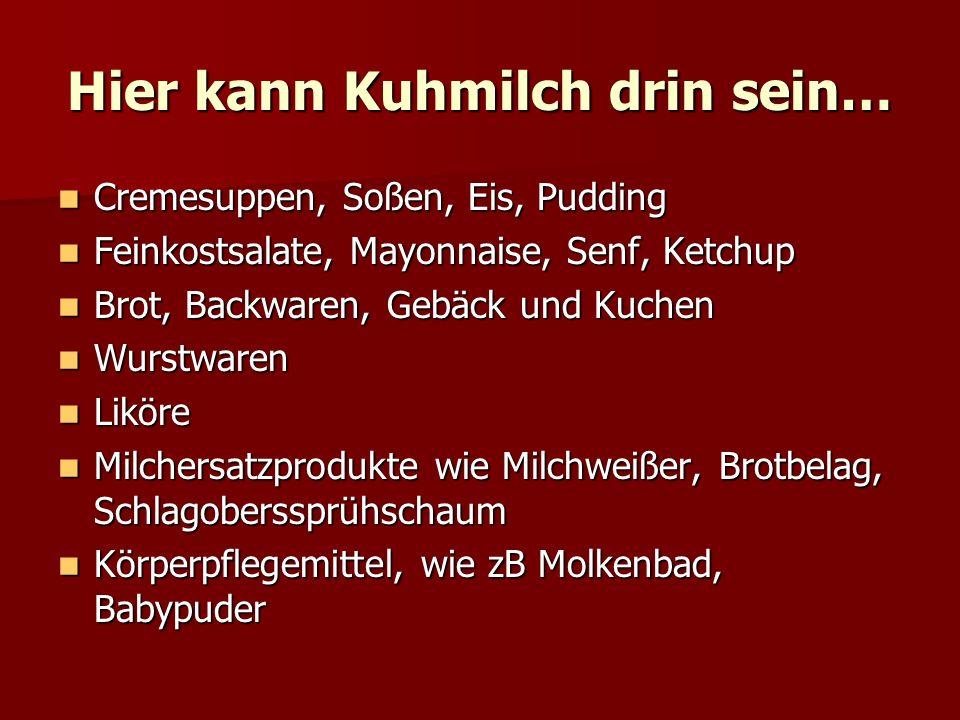 Hier kann Kuhmilch drin sein… Cremesuppen, Soßen, Eis, Pudding Cremesuppen, Soßen, Eis, Pudding Feinkostsalate, Mayonnaise, Senf, Ketchup Feinkostsala
