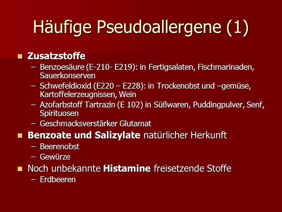 Häufige Pseudoallergene (1) Zusatzstoffe Zusatzstoffe –Benzoesäure (E-210- E219): in Fertigsalaten, Fischmarinaden, Sauerkonserven –Schwefeldioxid (E220 – E228): in Trockenobst und –gemüse, Kartoffelerzeugnissen, Wein –Azofarbstoff Tartrazin (E 102) in Süßwaren, Puddingpulver, Senf, Spirituosen –Geschmacksverstärker Glutamat Benzoate und Salizylate natürlicher Herkunft Benzoate und Salizylate natürlicher Herkunft –Beerenobst –Gewürze Noch unbekannte Histamine freisetzende Stoffe Noch unbekannte Histamine freisetzende Stoffe –Erdbeeren