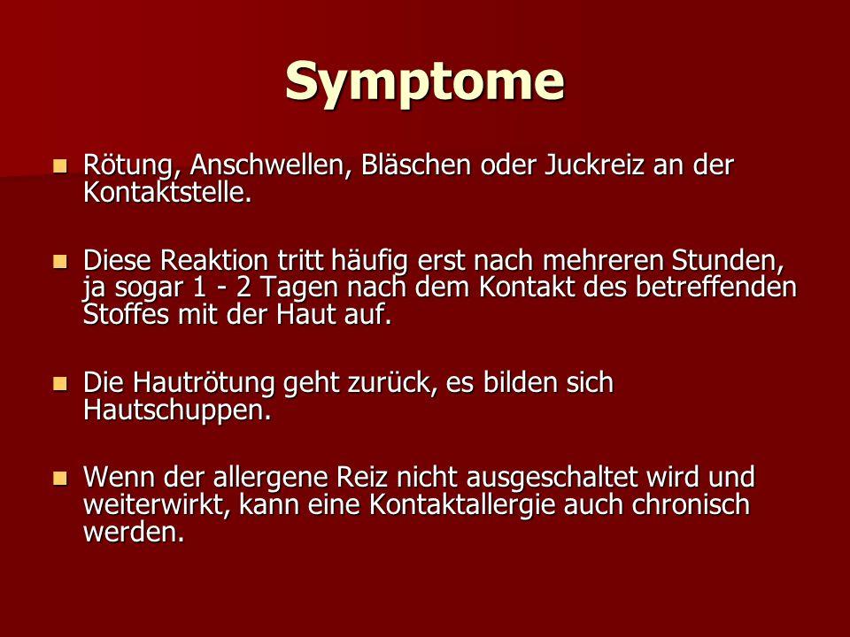 Symptome Rötung, Anschwellen, Bläschen oder Juckreiz an der Kontaktstelle. Rötung, Anschwellen, Bläschen oder Juckreiz an der Kontaktstelle. Diese Rea