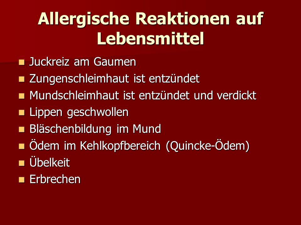 Allergische Reaktionen auf Lebensmittel Juckreiz am Gaumen Juckreiz am Gaumen Zungenschleimhaut ist entzündet Zungenschleimhaut ist entzündet Mundschleimhaut ist entzündet und verdickt Mundschleimhaut ist entzündet und verdickt Lippen geschwollen Lippen geschwollen Bläschenbildung im Mund Bläschenbildung im Mund Ödem im Kehlkopfbereich (Quincke-Ödem) Ödem im Kehlkopfbereich (Quincke-Ödem) Übelkeit Übelkeit Erbrechen Erbrechen
