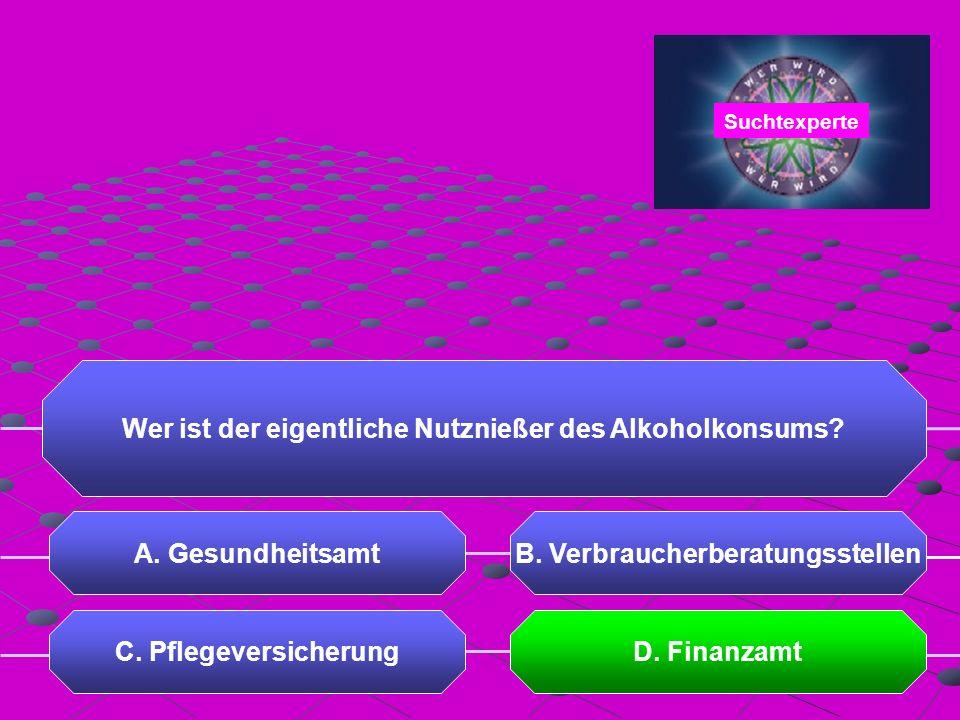 Wer ist der eigentliche Nutznießer des Alkoholkonsums A. Gesundheitsamt D. Finanzamt Suchtexperte
