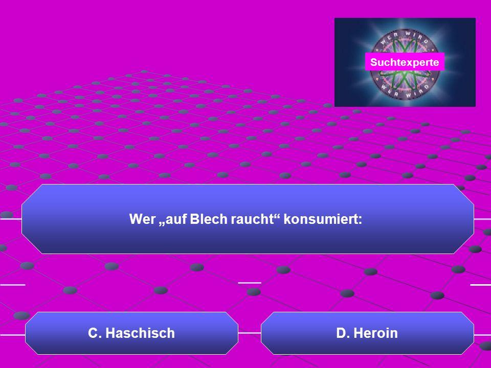 """Wer """"auf Blech raucht konsumiert: A. LSD C. HaschischD. Heroin B. Magic Mushrums Suchtexperte"""