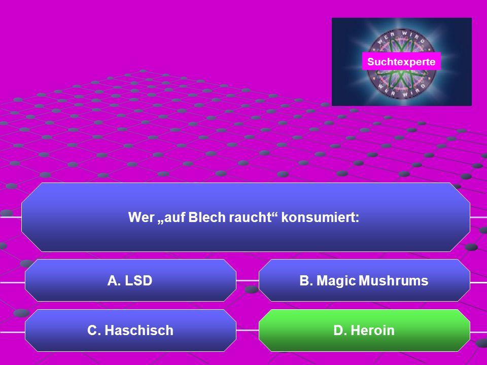 """Wer """"auf Blech raucht konsumiert: C. HaschischD. Heroin Suchtexperte"""