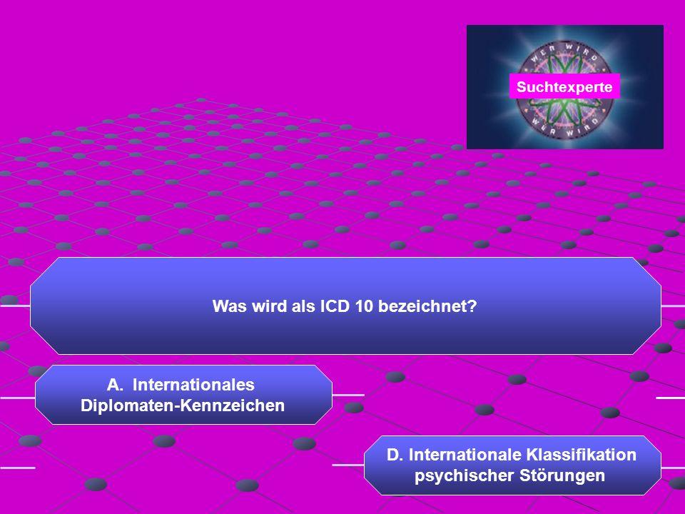 Was wird als ICD 10 bezeichnet. A.Internationales Diplomaten-Kennzeichen C.