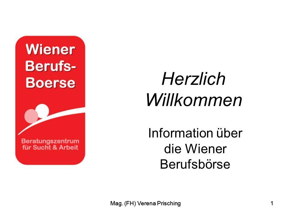Mag. (FH) Verena Prisching1 1 Herzlich Willkommen Information über die Wiener Berufsbörse