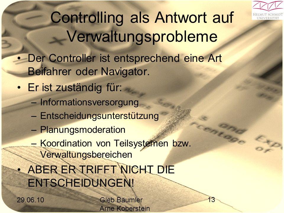 29.06.10Gleb Bäumler Arne Koberstein 13 Controlling als Antwort auf Verwaltungsprobleme Der Controller ist entsprechend eine Art Beifahrer oder Navigator.