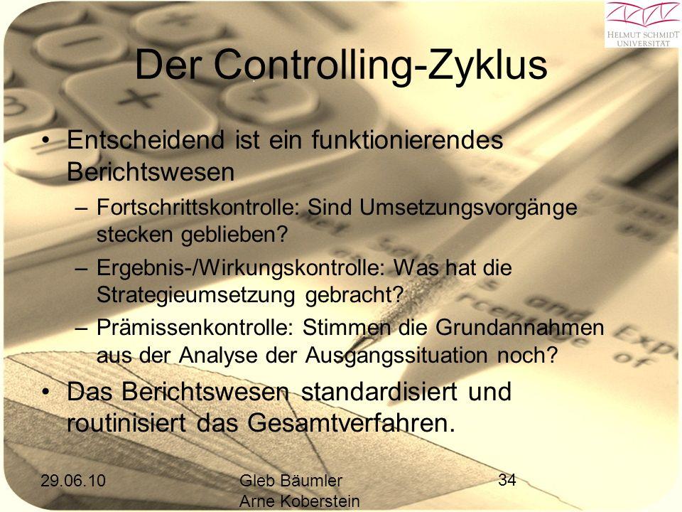 29.06.10Gleb Bäumler Arne Koberstein 34 Der Controlling-Zyklus Entscheidend ist ein funktionierendes Berichtswesen –Fortschrittskontrolle: Sind Umsetzungsvorgänge stecken geblieben.