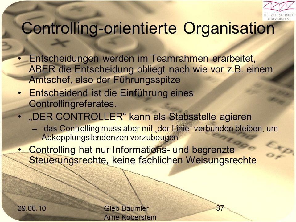 29.06.10Gleb Bäumler Arne Koberstein 37 Controlling-orientierte Organisation Entscheidungen werden im Teamrahmen erarbeitet, ABER die Entscheidung obliegt nach wie vor z.B.