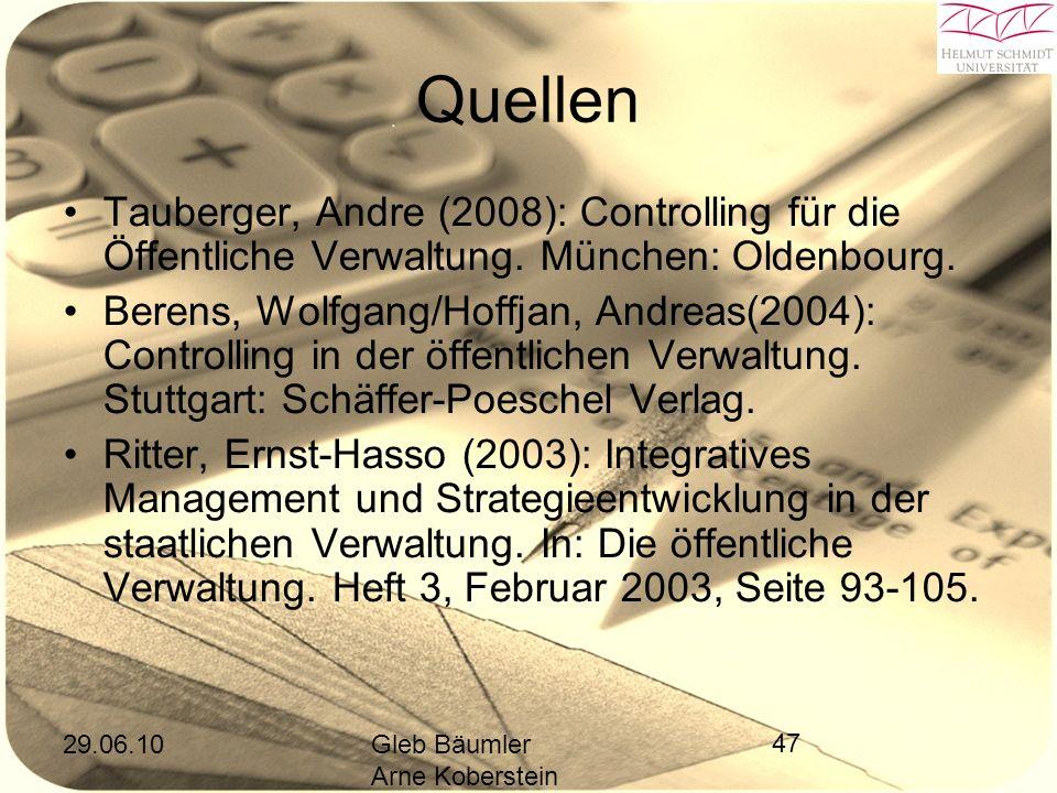 29.06.10Gleb Bäumler Arne Koberstein 47 Quellen Tauberger, Andre (2008): Controlling für die Öffentliche Verwaltung.