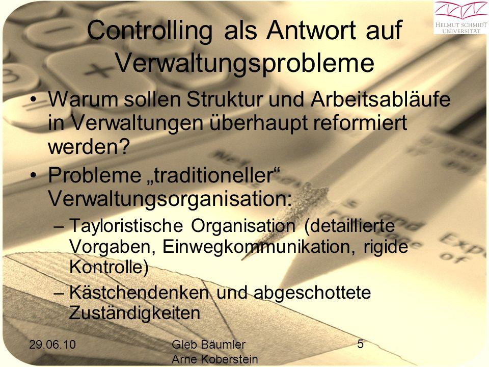 29.06.10Gleb Bäumler Arne Koberstein 5 Controlling als Antwort auf Verwaltungsprobleme Warum sollen Struktur und Arbeitsabläufe in Verwaltungen überhaupt reformiert werden.