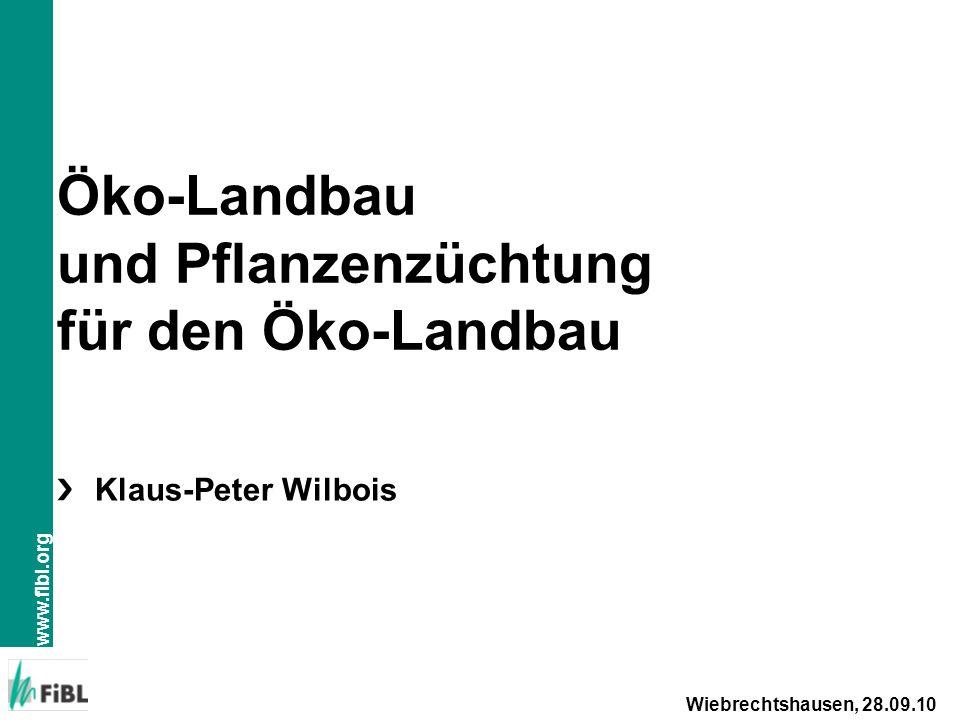 www.fibl.org Öko-Landbau und Pflanzenzüchtung für den Öko-Landbau Klaus-Peter Wilbois Wiebrechtshausen, 28.09.10