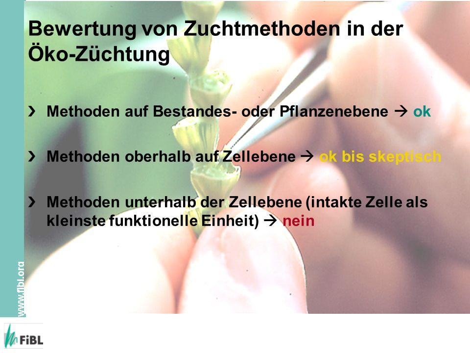 www.fibl.org Bewertung von Zuchtmethoden in der Öko-Züchtung Methoden auf Bestandes- oder Pflanzenebene  ok Methoden oberhalb auf Zellebene  ok bis