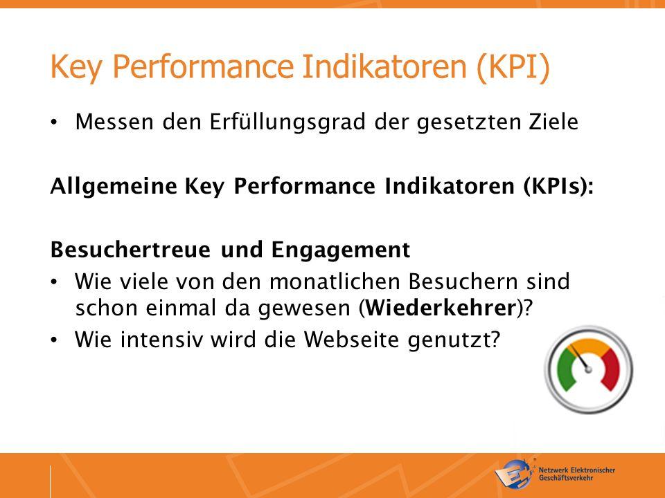 Key Performance Indikatoren (KPI) Messen den Erfüllungsgrad der gesetzten Ziele Allgemeine Key Performance Indikatoren (KPIs): Besuchertreue und Engagement Wie viele von den monatlichen Besuchern sind schon einmal da gewesen (Wiederkehrer).