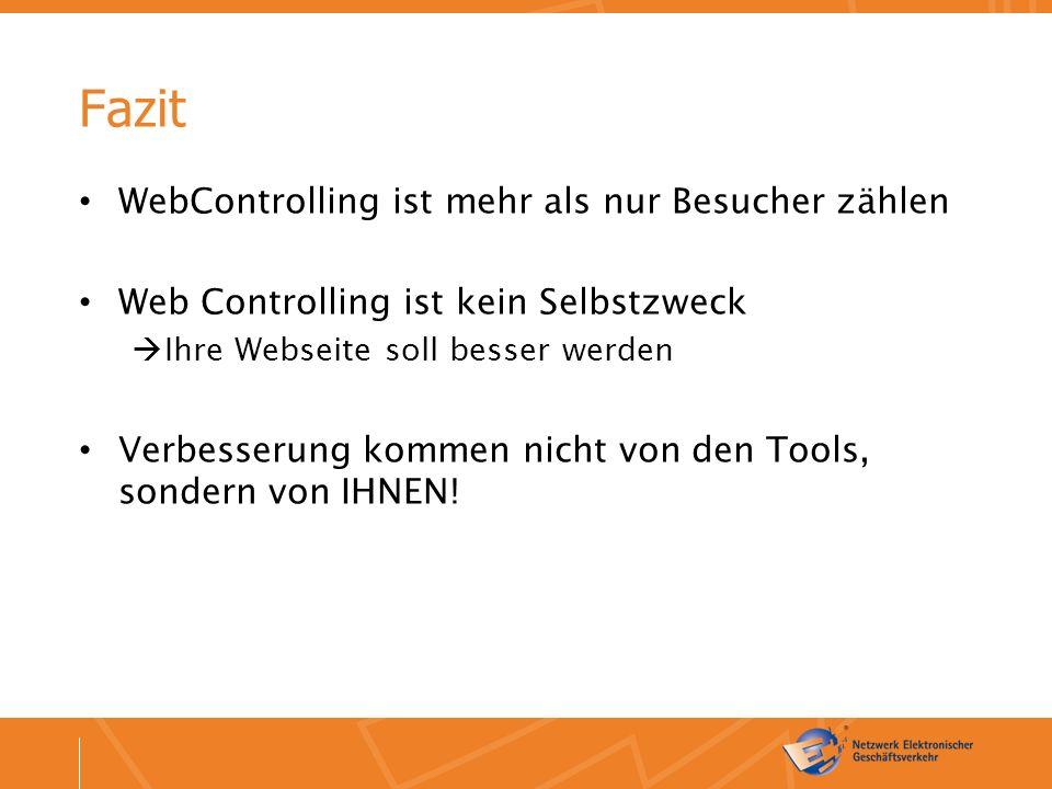 Fazit WebControlling ist mehr als nur Besucher zählen Web Controlling ist kein Selbstzweck  Ihre Webseite soll besser werden Verbesserung kommen nicht von den Tools, sondern von IHNEN!