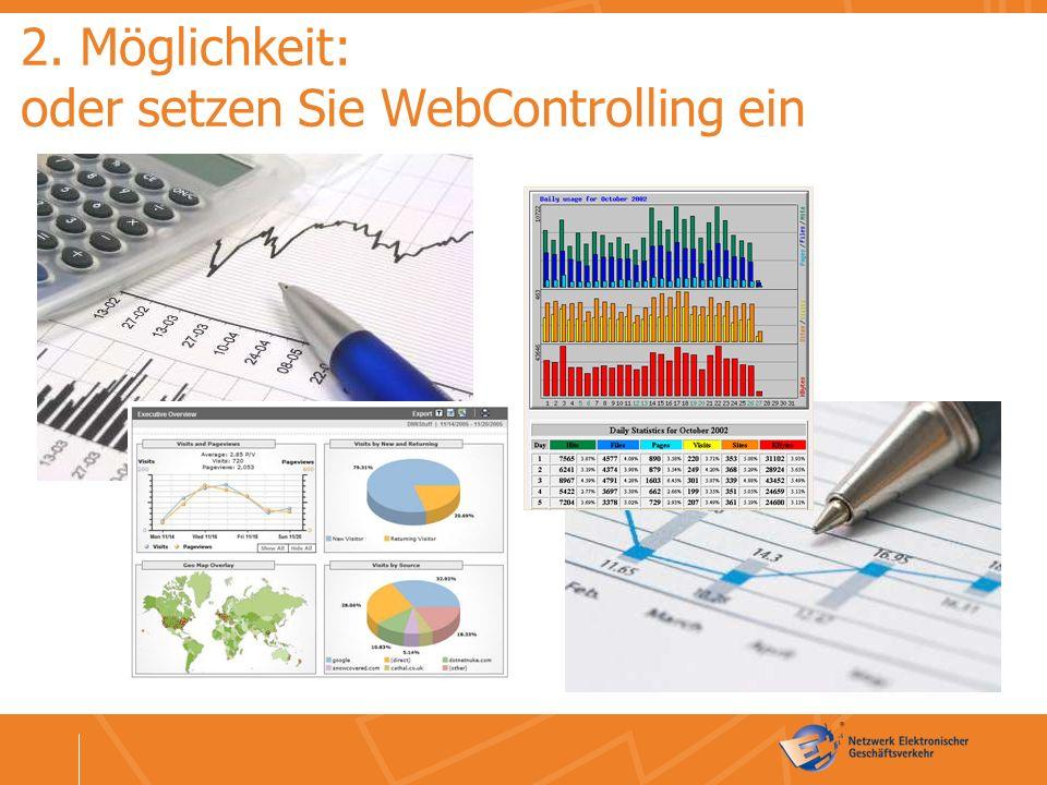 2. Möglichkeit: oder setzen Sie WebControlling ein