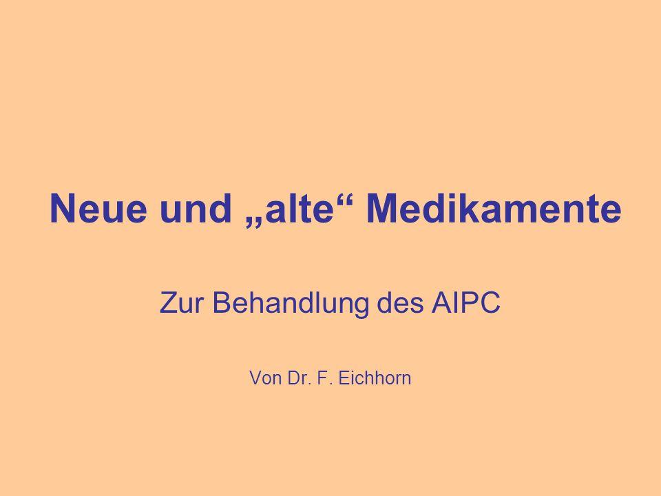 """Neue und """"alte Medikamente Zur Behandlung des AIPC Von Dr. F. Eichhorn"""
