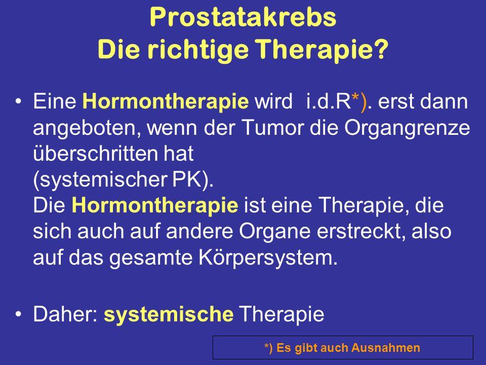 Prostatakrebs Die richtige Therapie. Eine Hormontherapie wird i.d.R*).