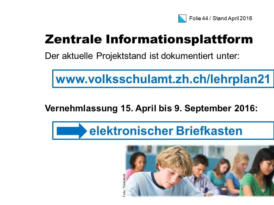 Folie 44 / Stand April 2016 Zentrale Informationsplattform Der aktuelle Projektstand ist dokumentiert unter: Vernehmlassung 15.