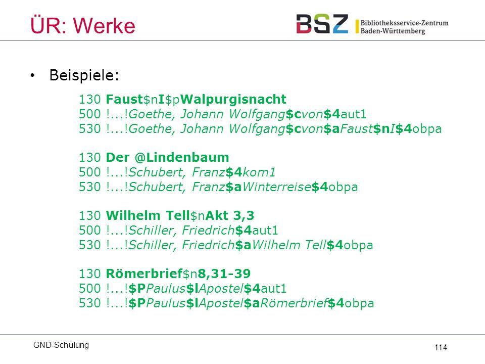 114 Beispiele: 130 Faust$nI$pWalpurgisnacht 500 !...!Goethe, Johann Wolfgang$cvon$4aut1 530 !...!Goethe, Johann Wolfgang$cvon$aFaust$nI$4obpa 130 Der