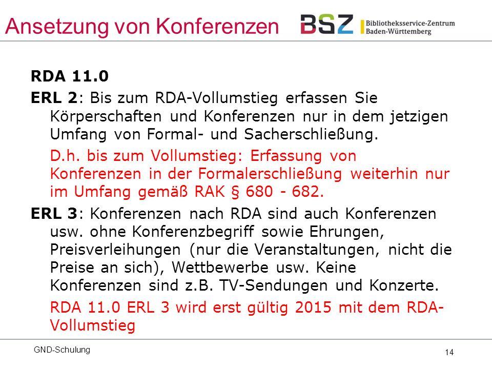 14 RDA 11.0 ERL 2: Bis zum RDA-Vollumstieg erfassen Sie Körperschaften und Konferenzen nur in dem jetzigen Umfang von Formal- und Sacherschließung.