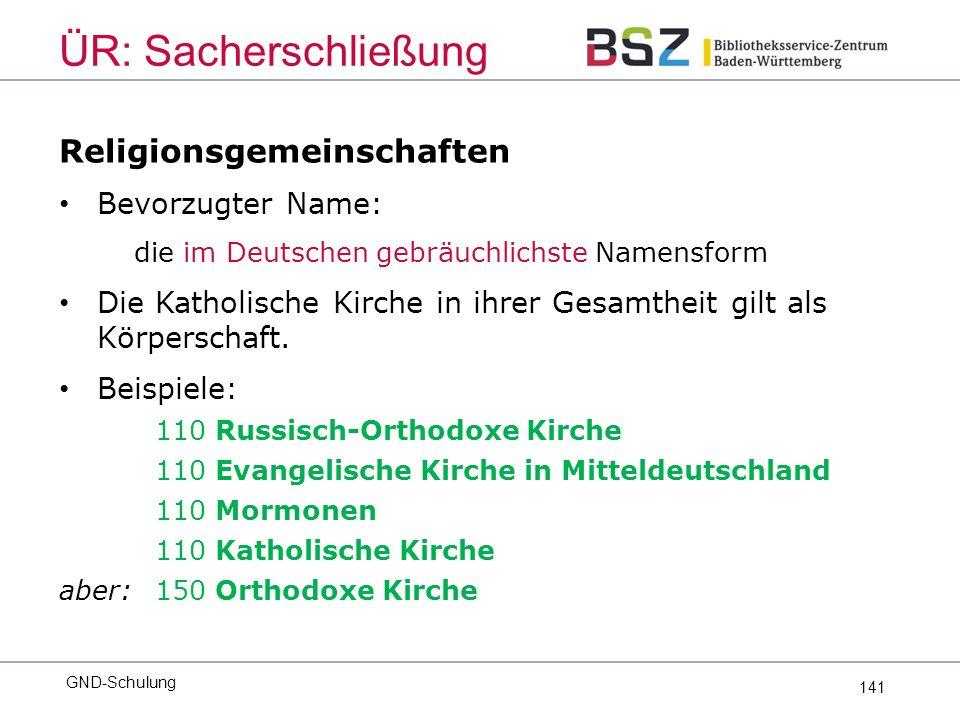 141 Religionsgemeinschaften Bevorzugter Name: die im Deutschen gebräuchlichste Namensform Die Katholische Kirche in ihrer Gesamtheit gilt als Körperschaft.