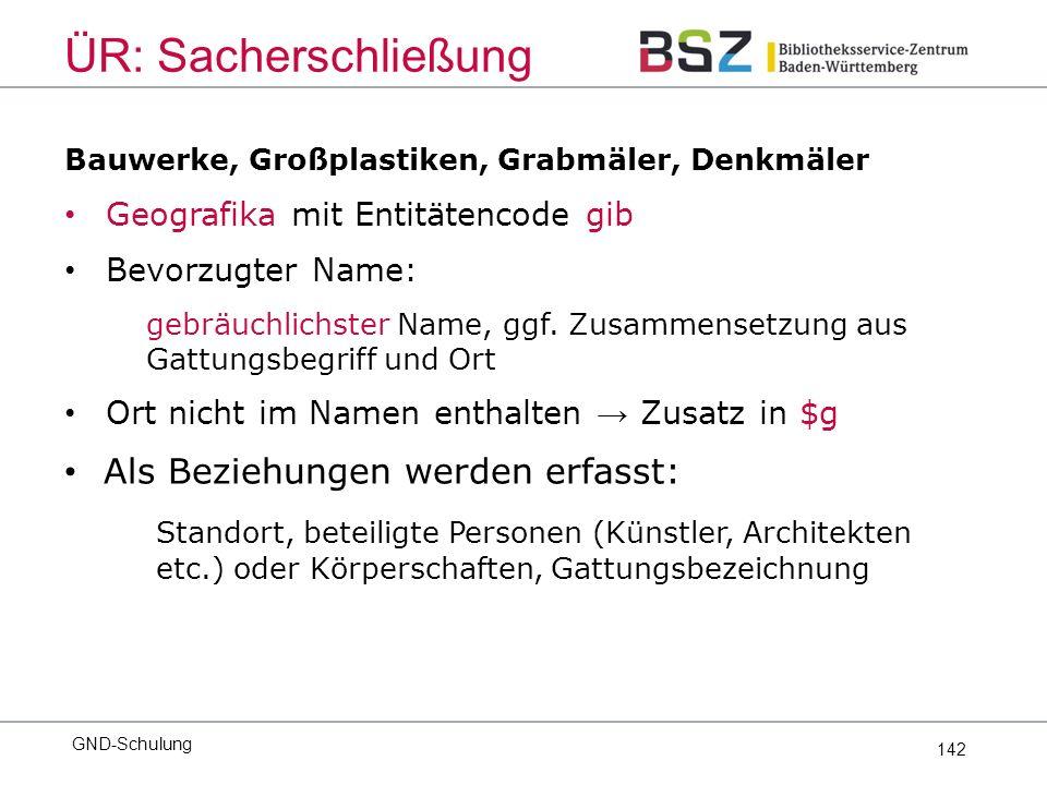 142 Bauwerke, Großplastiken, Grabmäler, Denkmäler Geografika mit Entitätencode gib Bevorzugter Name: gebräuchlichster Name, ggf.