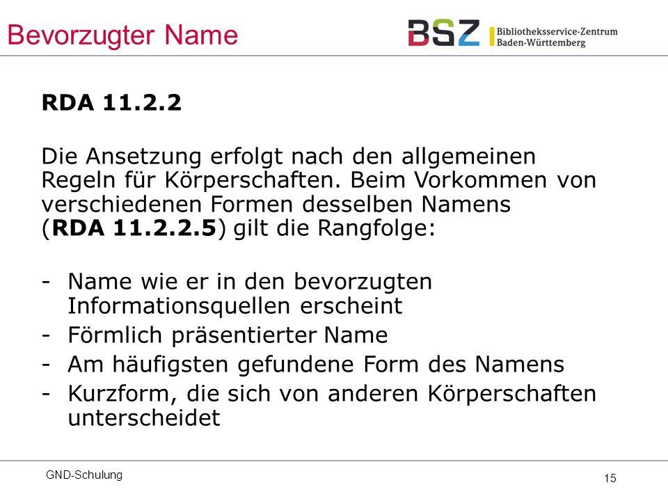 15 RDA 11.2.2 Die Ansetzung erfolgt nach den allgemeinen Regeln für Körperschaften.