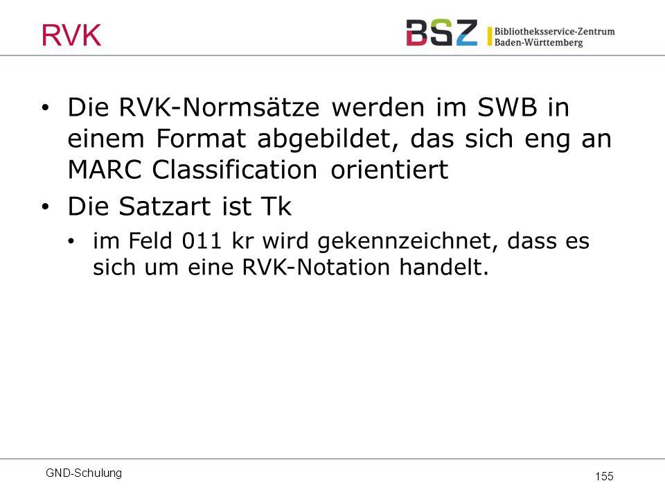 155 Die RVK-Normsätze werden im SWB in einem Format abgebildet, das sich eng an MARC Classification orientiert Die Satzart ist Tk im Feld 011 kr wird gekennzeichnet, dass es sich um eine RVK-Notation handelt.