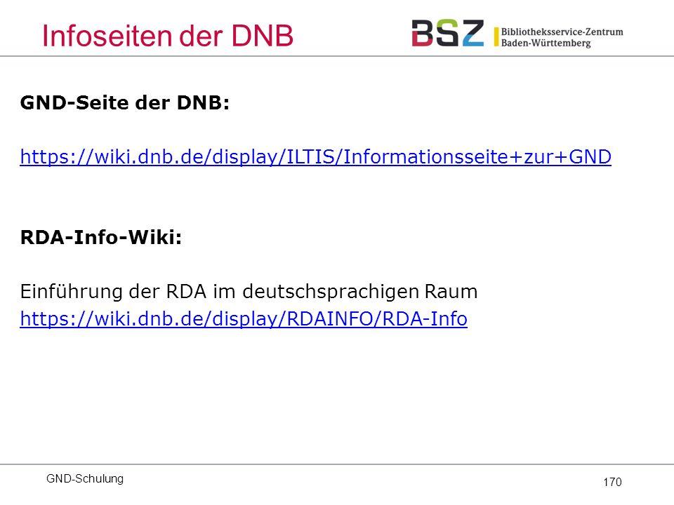 170 GND-Seite der DNB: https://wiki.dnb.de/display/ILTIS/Informationsseite+zur+GND RDA-Info-Wiki: Einführung der RDA im deutschsprachigen Raum https://wiki.dnb.de/display/RDAINFO/RDA-Info GND-Schulung Infoseiten der DNB