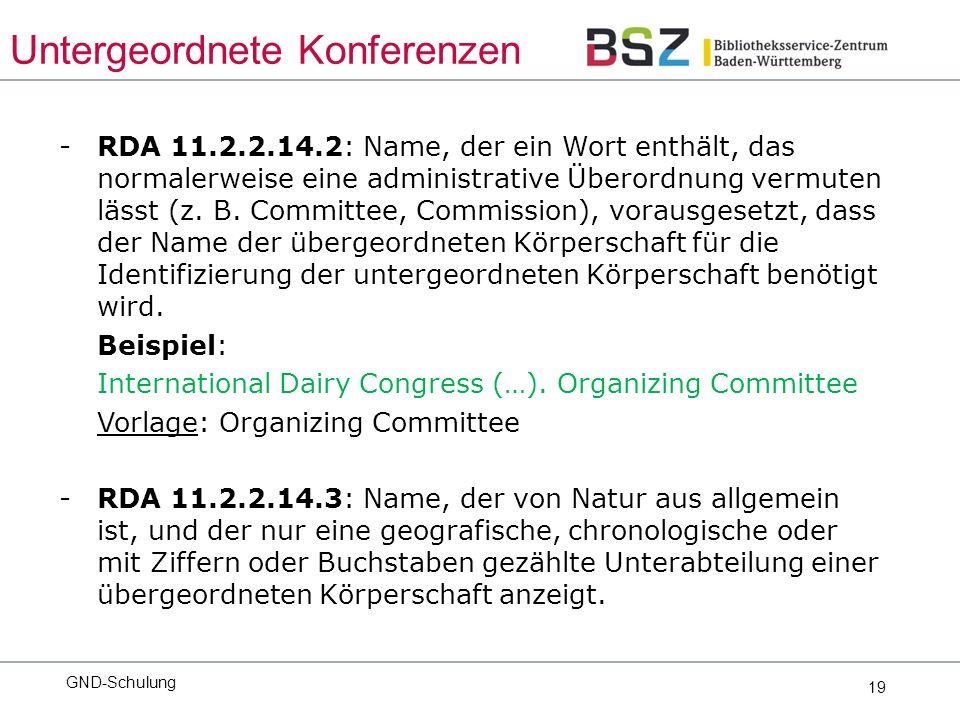 19 -RDA 11.2.2.14.2: Name, der ein Wort enthält, das normalerweise eine administrative Überordnung vermuten lässt (z.