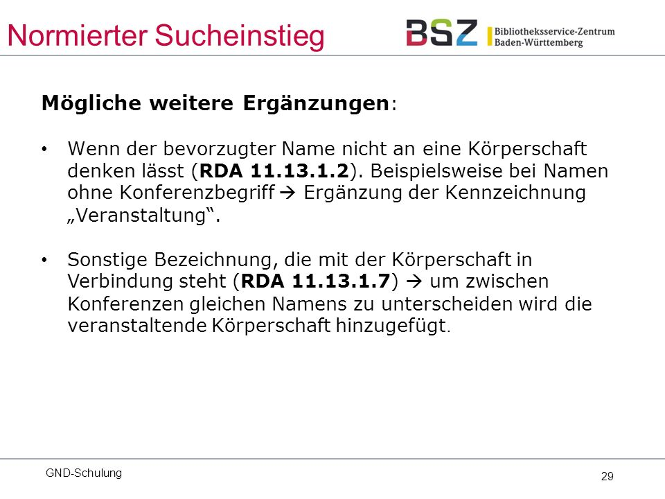 29 Mögliche weitere Ergänzungen : Wenn der bevorzugter Name nicht an eine Körperschaft denken lässt (RDA 11.13.1.2).