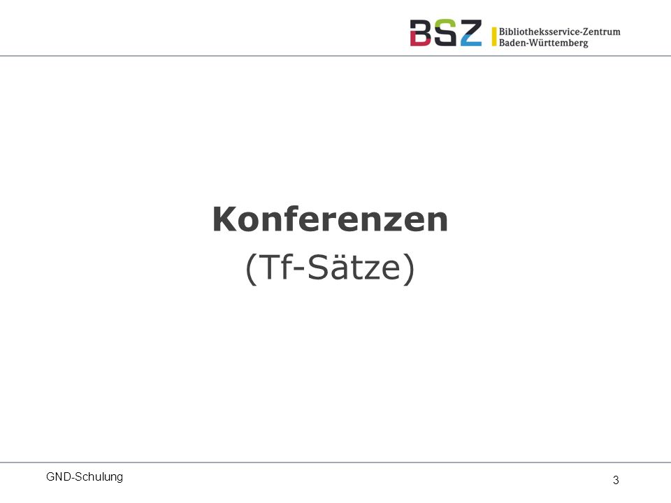 3 Konferenzen (Tf-Sätze) GND-Schulung