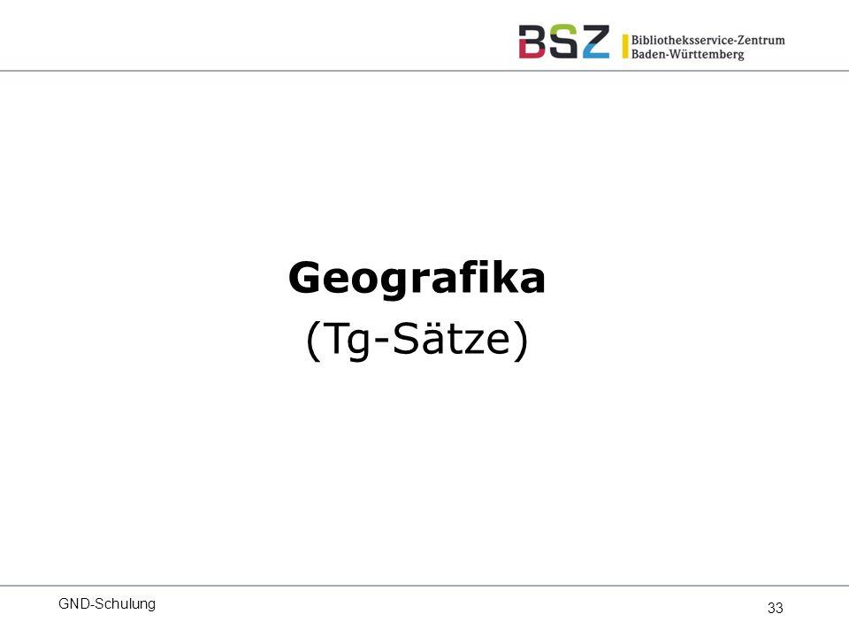 33 Geografika (Tg-Sätze) GND-Schulung
