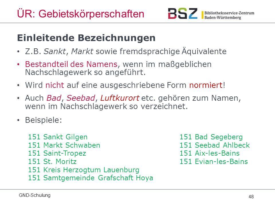 48 GND-Schulung ÜR: Gebietskörperschaften Einleitende Bezeichnungen Z.B.