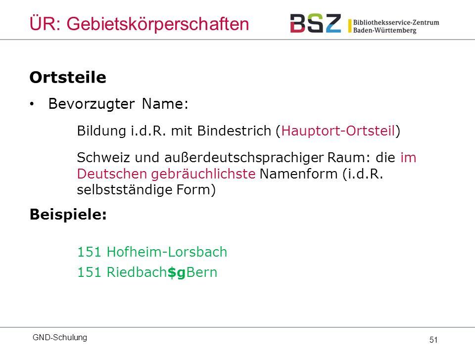 51 Ortsteile Bevorzugter Name: Bildung i.d.R. mit Bindestrich (Hauptort-Ortsteil) Schweiz und außerdeutschsprachiger Raum: die im Deutschen gebräuchli