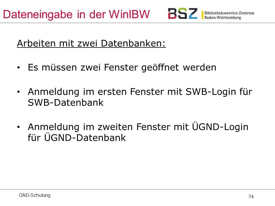 74 Arbeiten mit zwei Datenbanken: Es müssen zwei Fenster geöffnet werden Anmeldung im ersten Fenster mit SWB-Login für SWB-Datenbank Anmeldung im zweiten Fenster mit ÜGND-Login für ÜGND-Datenbank GND-Schulung Dateneingabe in der WinIBW