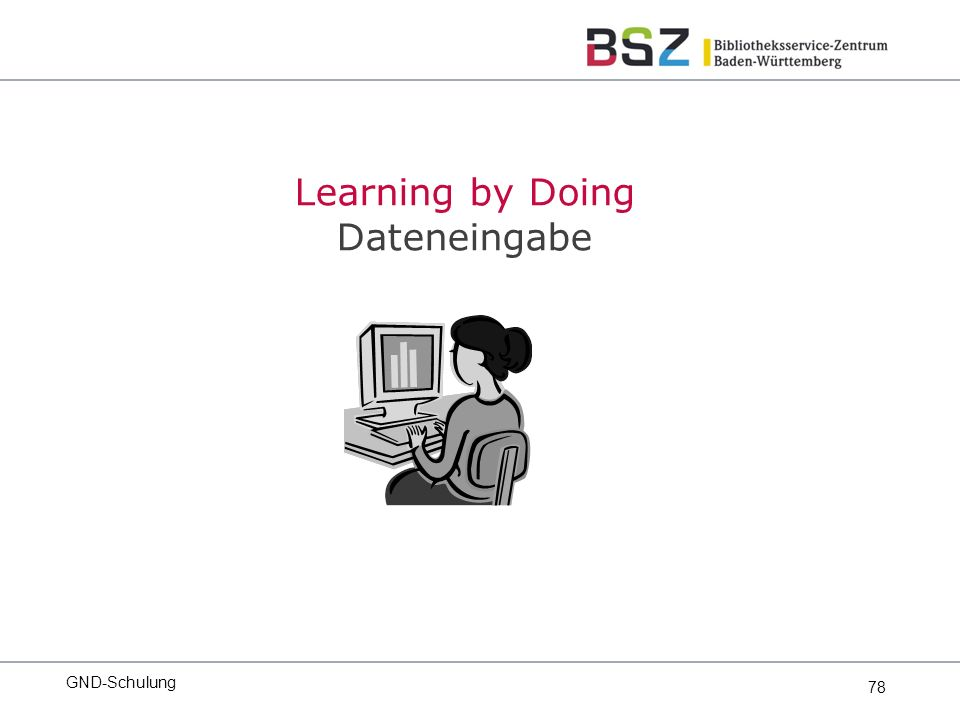 78 GND-Schulung Learning by Doing Dateneingabe