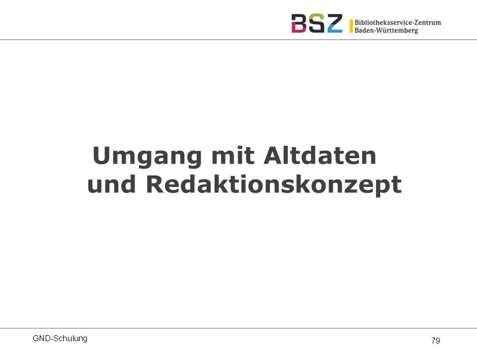79 Umgang mit Altdaten und Redaktionskonzept GND-Schulung