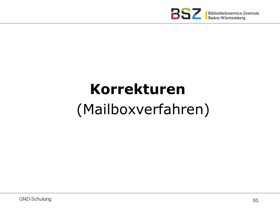 85 Korrekturen (Mailboxverfahren) GND-Schulung