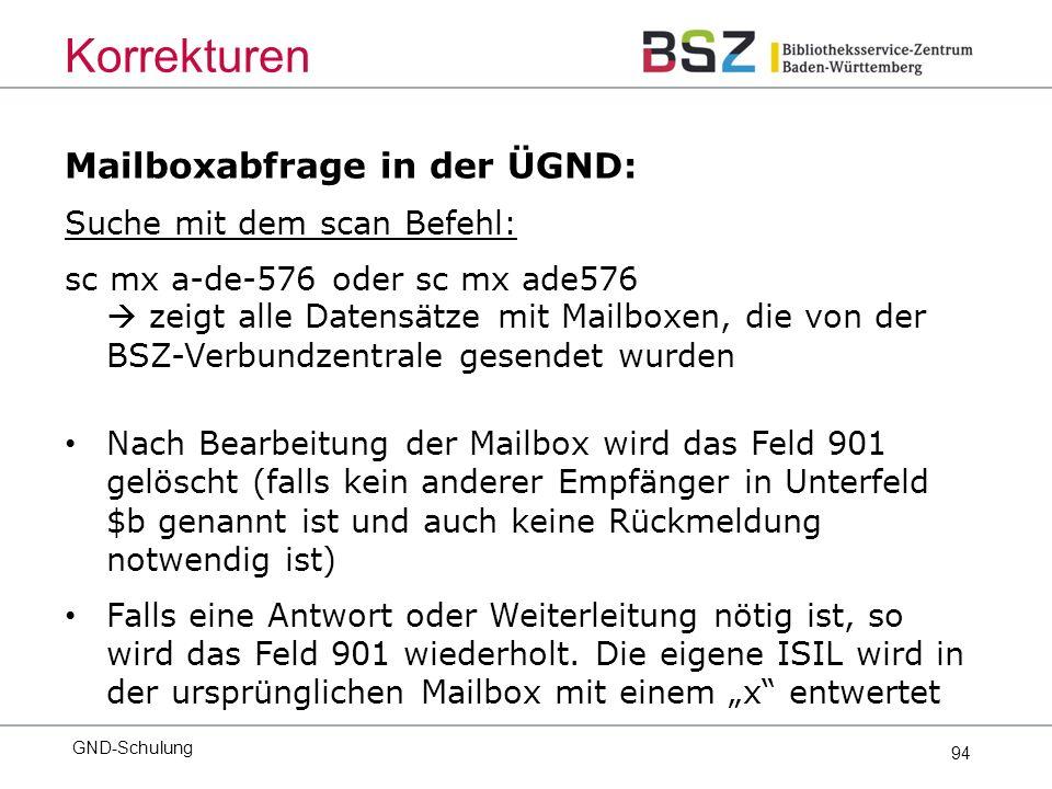 94 Mailboxabfrage in der ÜGND: Suche mit dem scan Befehl: sc mx a-de-576 oder sc mx ade576  zeigt alle Datensätze mit Mailboxen, die von der BSZ-Verbundzentrale gesendet wurden Nach Bearbeitung der Mailbox wird das Feld 901 gelöscht (falls kein anderer Empfänger in Unterfeld $b genannt ist und auch keine Rückmeldung notwendig ist) Falls eine Antwort oder Weiterleitung nötig ist, so wird das Feld 901 wiederholt.