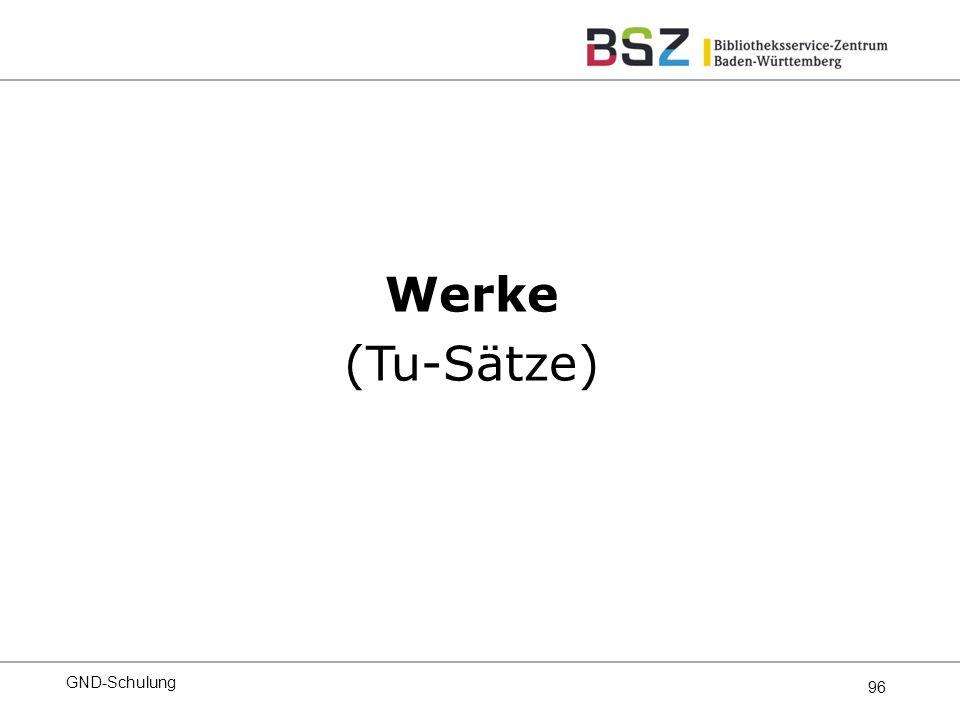 96 Werke (Tu-Sätze) GND-Schulung