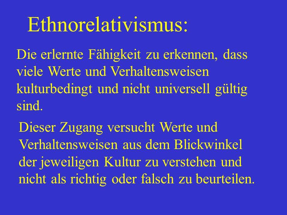 Ethnorelativismus: Die erlernte Fähigkeit zu erkennen, dass viele Werte und Verhaltensweisen kulturbedingt und nicht universell gültig sind. Dieser Zu
