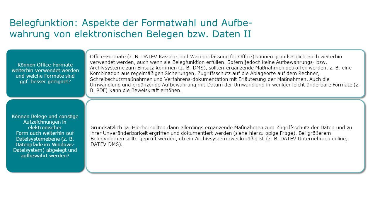 Belegfunktion: Aspekte der Formatwahl und Aufbe- wahrung von elektronischen Belegen bzw. Daten II Office-Formate (z. B. DATEV Kassen- und Warenerfassu