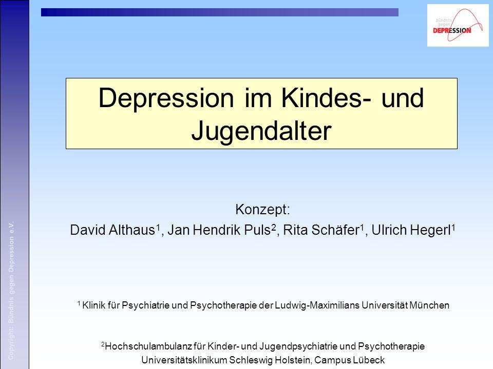 Copyright: Bündnis gegen Depression e.V. Konzept: David Althaus 1, Jan Hendrik Puls 2, Rita Schäfer 1, Ulrich Hegerl 1 1 Klinik für Psychiatrie und Ps