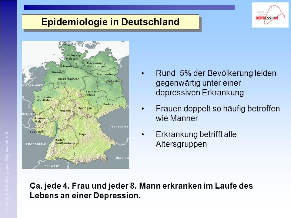 Copyright: Bündnis gegen Depression e.V. Epidemiologie in Deutschland Rund 5% der Bevölkerung leiden gegenwärtig unter einer depressiven Erkrankung Fr