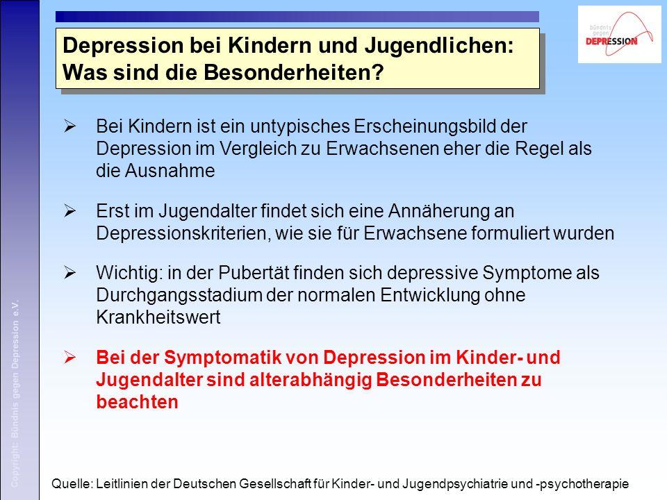 Copyright: Bündnis gegen Depression e.V. Depression bei Kindern und Jugendlichen: Was sind die Besonderheiten?  Bei Kindern ist ein untypisches Ersch